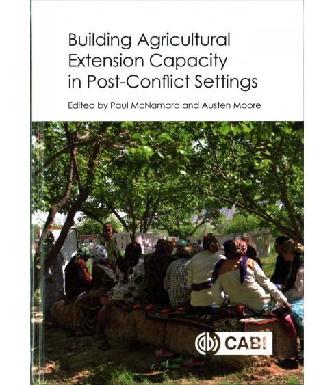 Building Agricultural Extension Capacity in Post-conflict Settings : Case Studies (Hardcover) - image 1 of 1