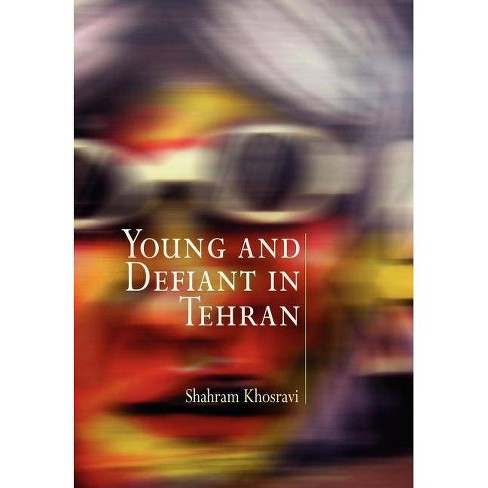 Young and Defiant in Tehran - (Contemporary Ethnography (Paperback)) by  Shahram Khosravi (Paperback) - image 1 of 1