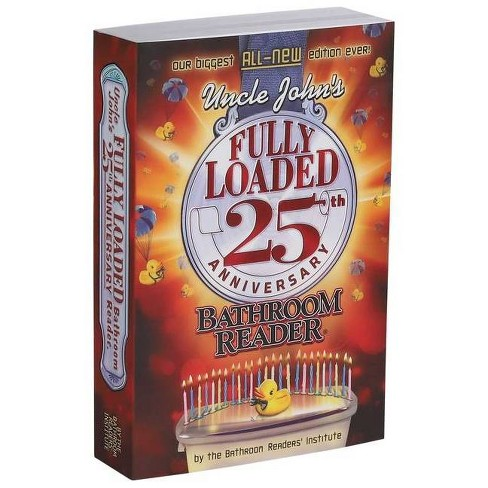 Uncle John's Fully Loaded 25th Anniversary Bathroom Reader - (Uncle John's Bathroom Reader Annual) (Paperback) - image 1 of 1