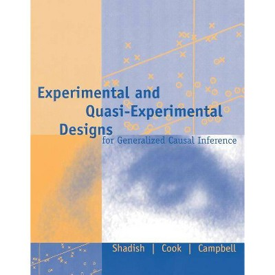 Experimental and Quasi-Experimental Designs for Generalized Causal Inference - 2nd Edition by  William R Shadish & Thomas D Cook & Donald T Campbell