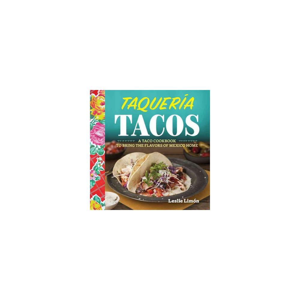 Taqueria Tacos : A Taco Cookbook to Bring the Flavors of Mexico Home (Paperback) (Leslie Limon)