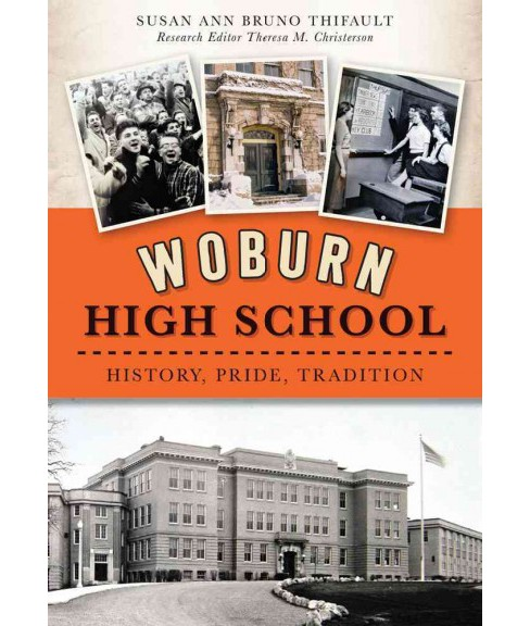 Woburn High School : History, Pride, Tradition (Paperback) (Susan Ann Bruno Thifault) - image 1 of 1