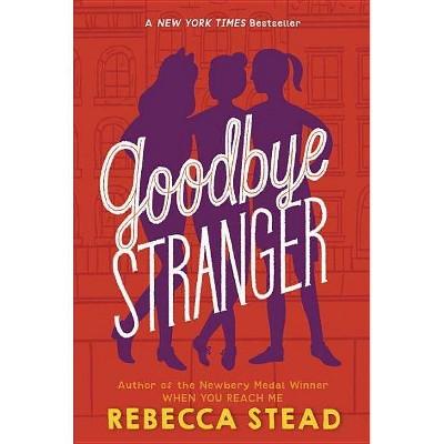 Goodbye Stranger - by  Rebecca Stead (Paperback)