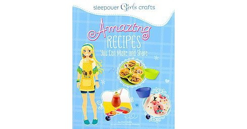 Amazing Recipes You Can Make and Share (Paperback) (Mari Bolte) - image 1 of 1