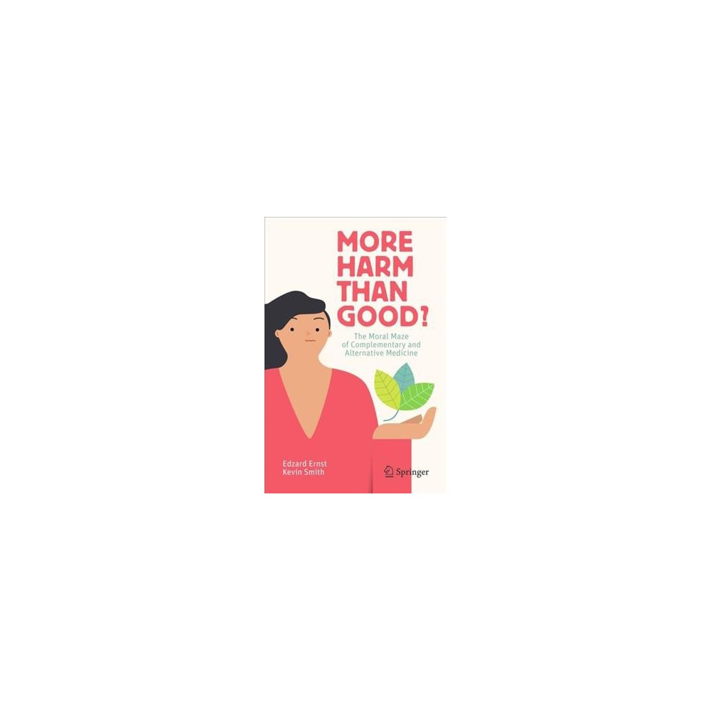 More Harm Than Good? : The Moral Maze of Complementary and Alternative Medicine - (Paperback)