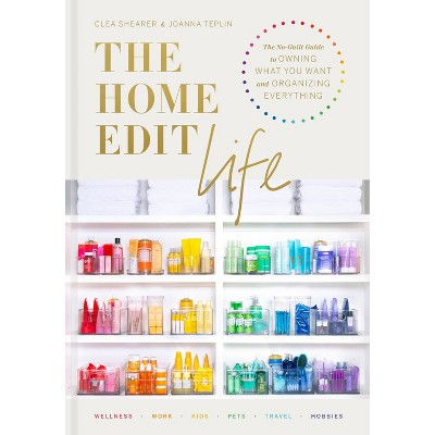 The Home Edit Life - by Clea Shearer & Joanna Teplin (Hardcover)