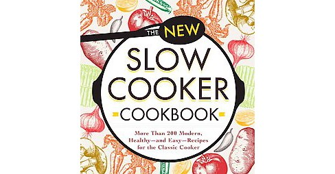 New Slow Cooker Cookbook : More Than 200 Modern, Healthy - and Easy - Recipes for the Classic Cooker - image 1 of 1