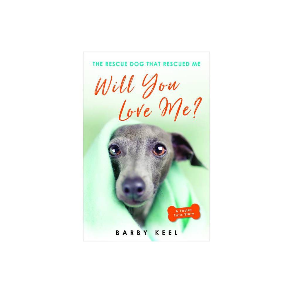 Will You Love Me Foster Tails By Barby Keel Paperback
