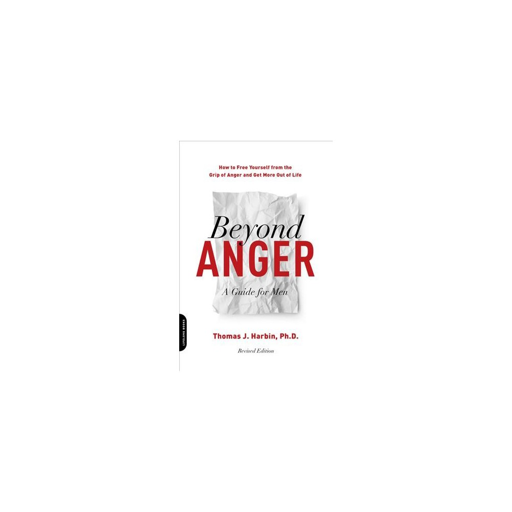 Beyond Anger : A Guide for Men; How to Free Yourself from the Grip of Anger and Get More Out of Life