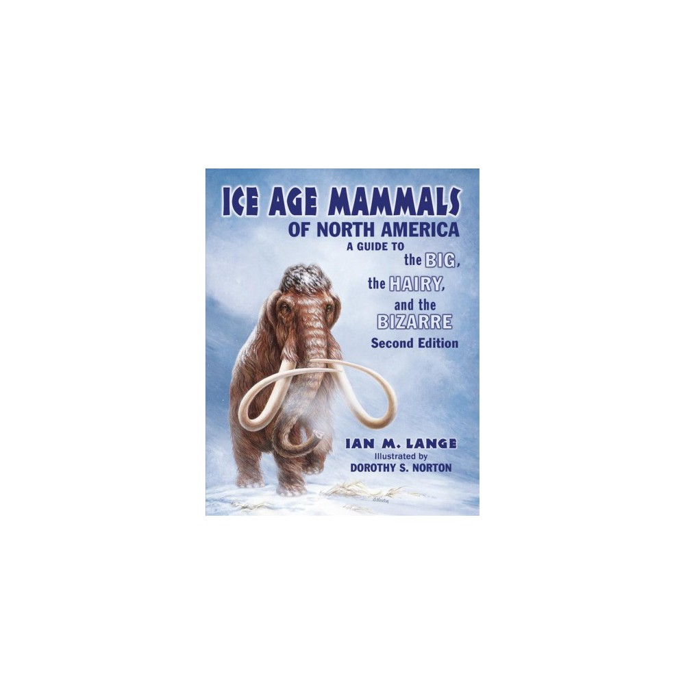 Ice Age Mammals of North America : A Guide to the Big, the Hairy, and the Bizarre (Paperback) (Ian M.