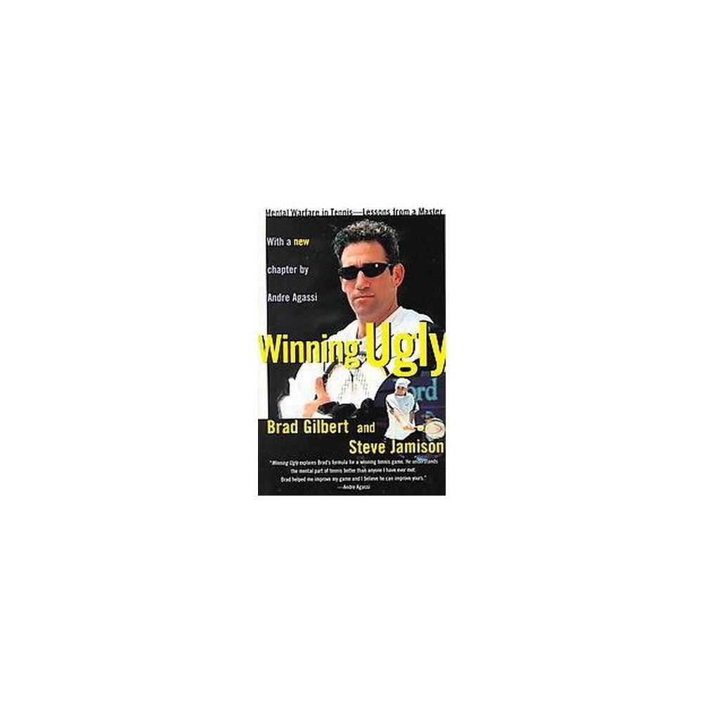 Winning Ugly : Mental Warfare in Tennis-Lessons from a Master (Reprint) (Paperback) (Brad Gilbert &