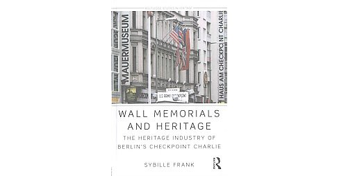 Wall Memorials and Heritage : The Heritage Industry of Berlin's Checkpoint Charlie (Hardcover) (Sybille - image 1 of 1