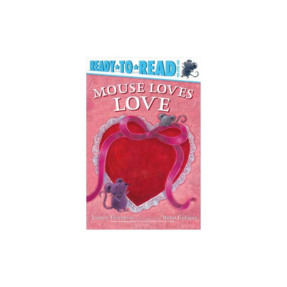 Mouse Loves Love - (Ready-to-Read. Pre-level 1) by Lauren Thompson (School And Library)