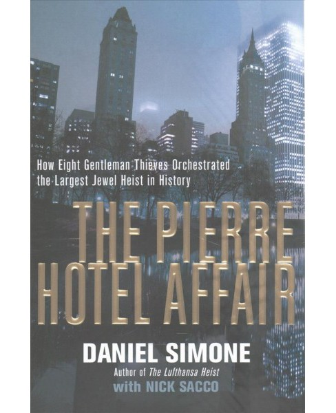 Pierre Hotel Affair : How Eight Gentlemen Thieves Orchestrated the Largest Jewel Heist in History - image 1 of 1
