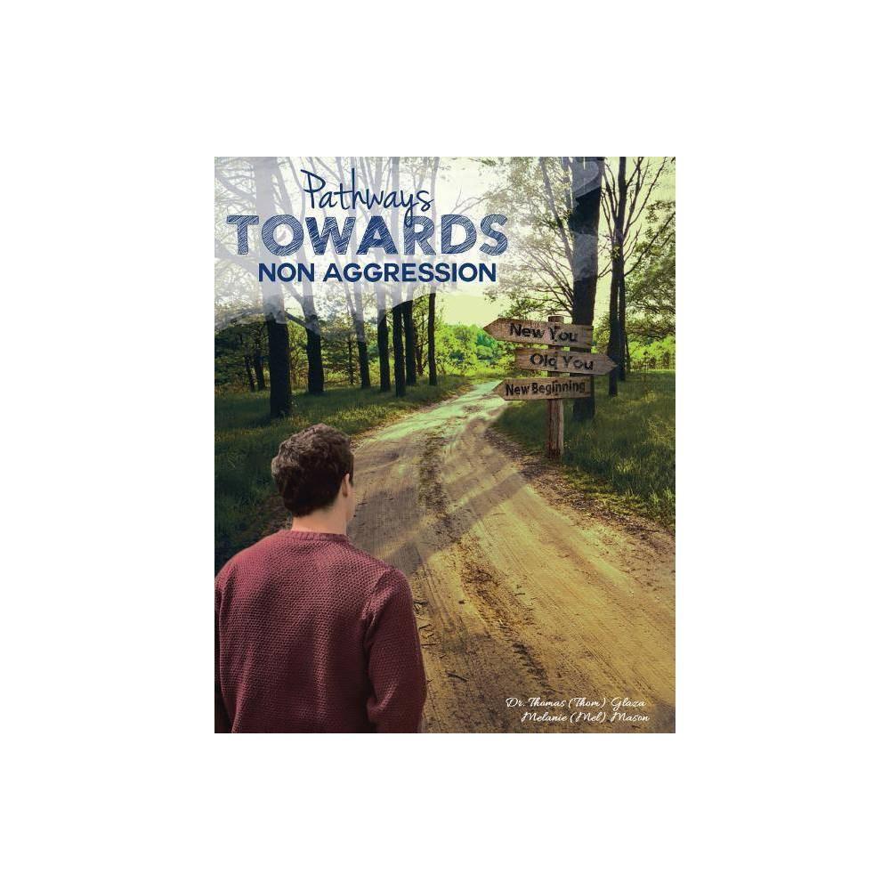 Pathways Towards Non Aggression By Dr Thomas Glaza Melanie Mason Paperback