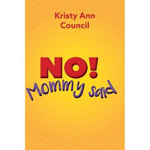 No! Mommy Said - by  Kristy Ann Council (Hardcover) - image 1 of 1