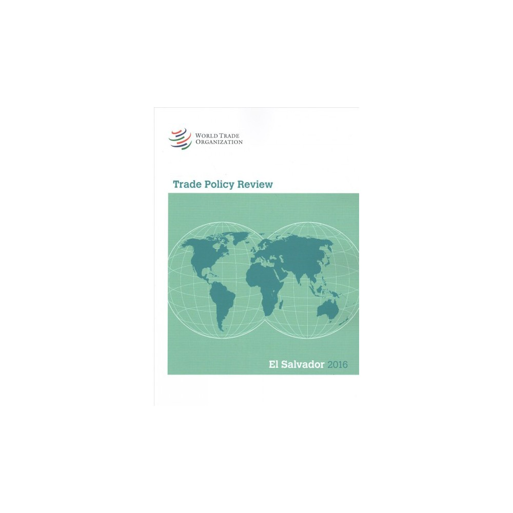 Trade Policy Review El Salvador 2016 (Paperback)