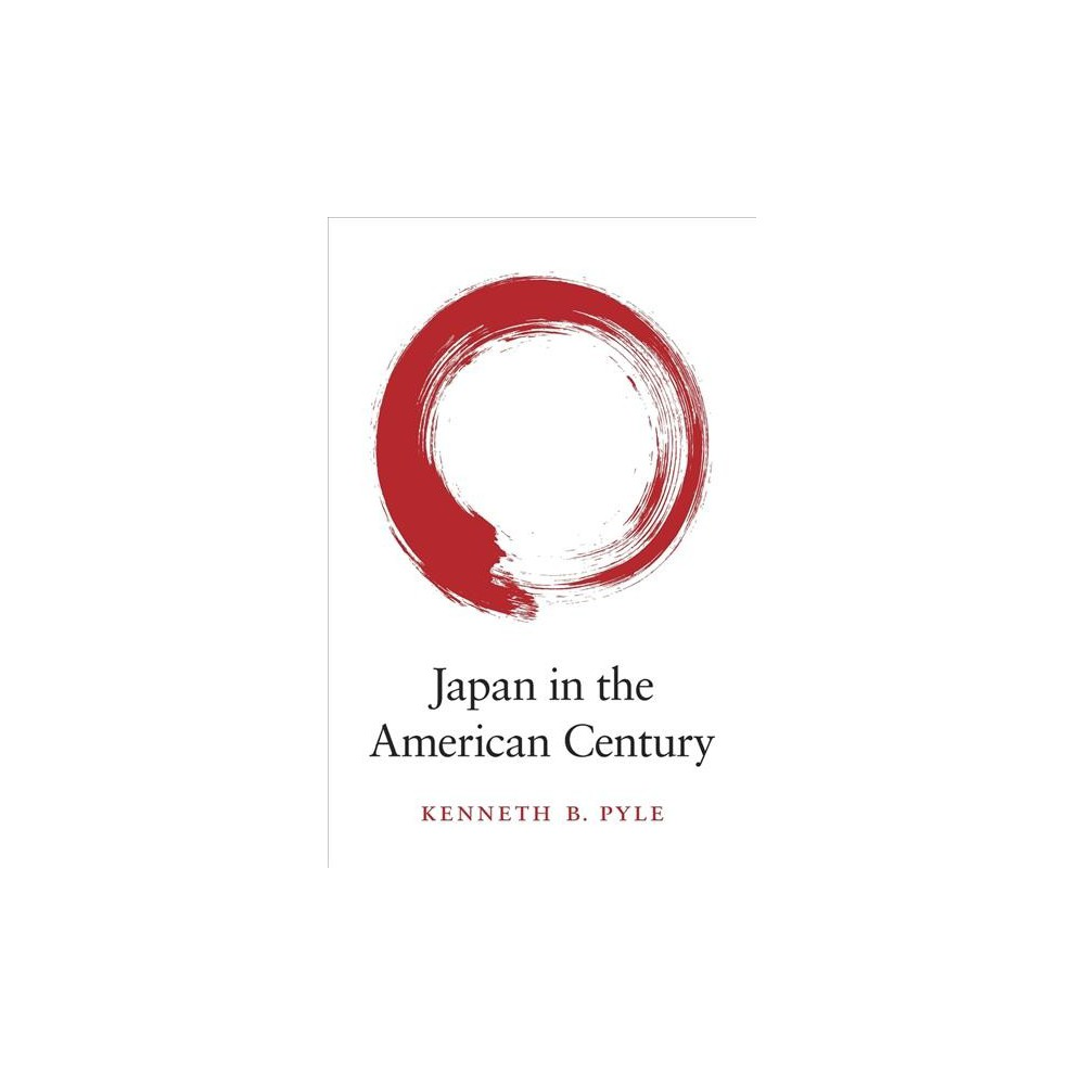 Japan in the American Century - by Kenneth B. Pyle (Hardcover)
