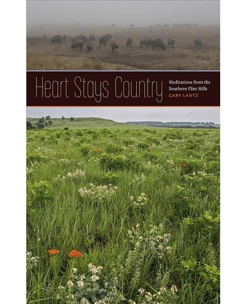 Heart Stays Country : Meditations from the Southern Flint Hills -  by Gary Lantz (Paperback) - image 1 of 1