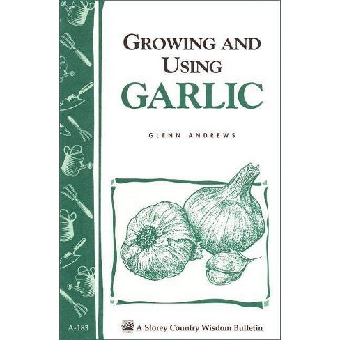 Growing and Using Garlic - (Storey Country Wisdom Bulletin) by  Glenn Andrews (Paperback) - image 1 of 1