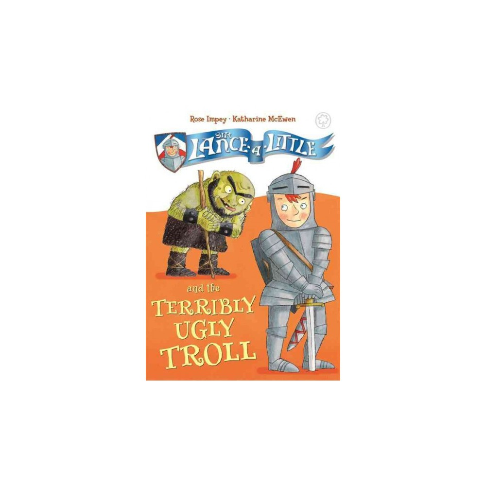 Sir Lance-a-Little and the Terribly Ugly Troll (Hardcover) (Rose Impey & Katherine McEwen)