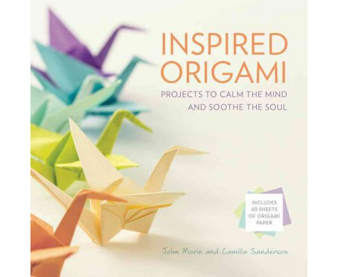 Inspired Origami : Projects to Calm the Mind and Soothe the Soul (Hardcover) (John Morin & Camilla - image 1 of 1