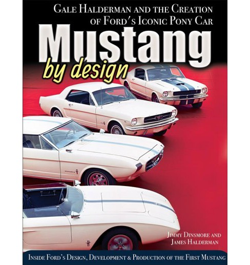Mustang by Design : Gale Halderman and the Creation of Ford's Iconic Pony Car -  (Hardcover) - image 1 of 1
