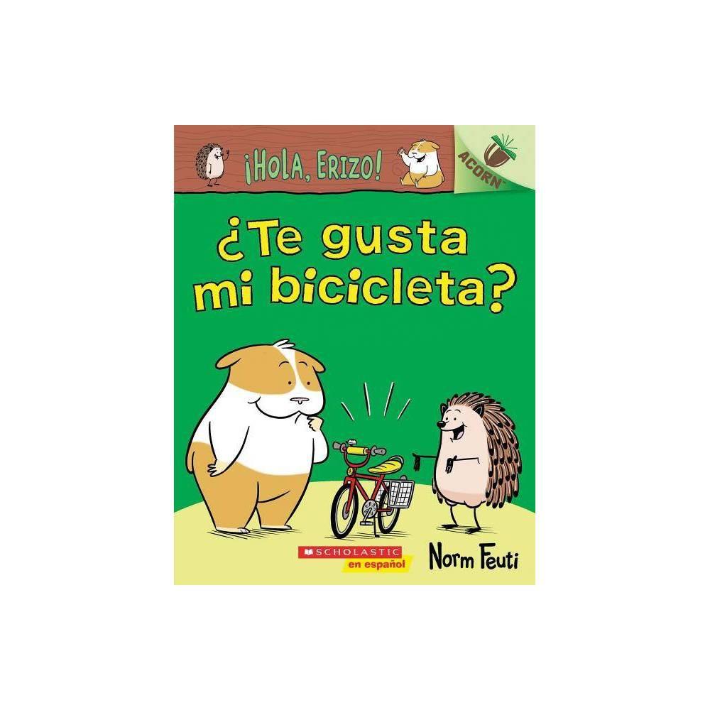 Hola Erizo 1 Te Gusta Mi Bicicleta Do You Like My Bike Hello Hedgehog By Norm Feuti Paperback