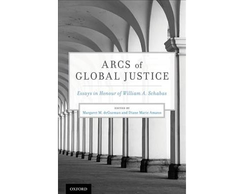 Arcs of Global Justice : Essays in Honour of William A. Schabas -  (Hardcover) - image 1 of 1