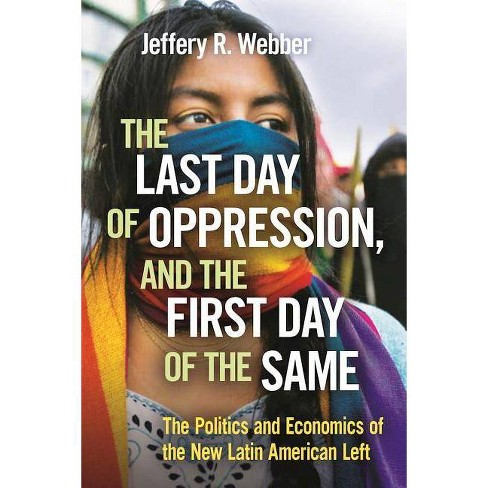 The Last Day of Oppression, and the First Day of the Same - by  Jeffery R Webber (Paperback) - image 1 of 1