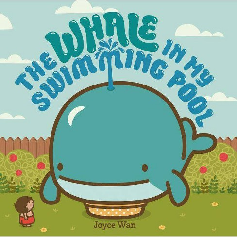 The Whale in My Swimming Pool - by  Joyce Wan (Hardcover) - image 1 of 1