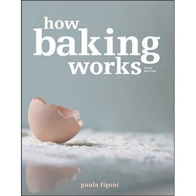 How Baking Works - 3 Edition by Paula I Figoni (Paperback)