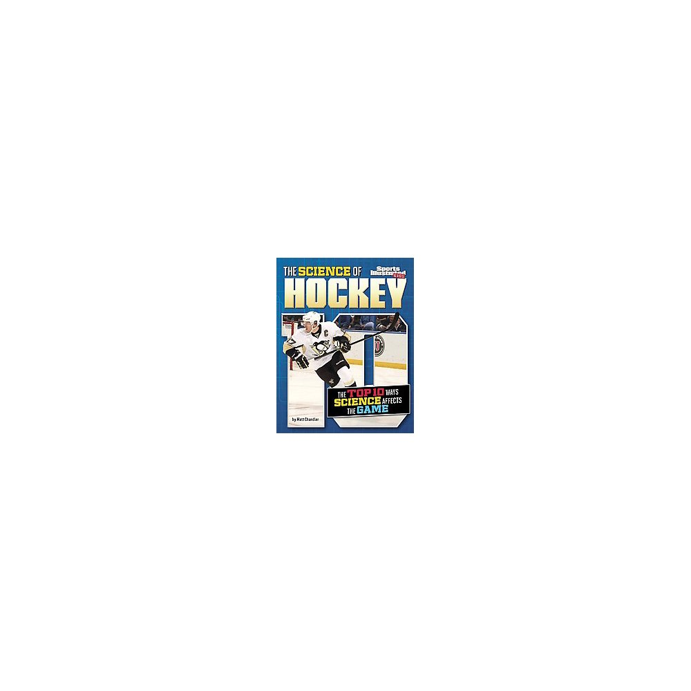 Science of Hockey : The Top 10 Ways Science Affects the Game (Paperback) (Matt Chandler)