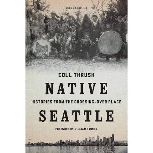 Native Seattle - (Weyerhaeuser Environmental Books) 2 Edition by  Coll Thrush (Paperback) - image 1 of 1