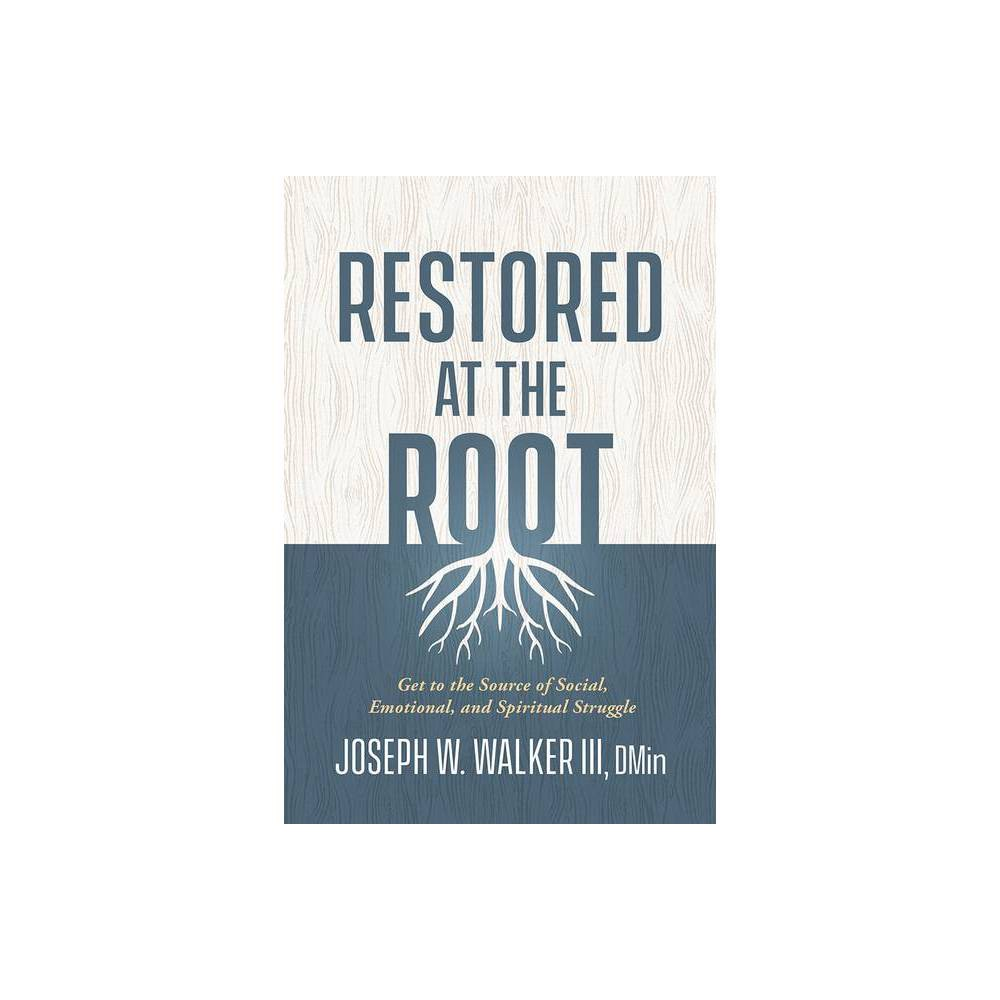 Restored At The Root By Joseph W Walker Paperback