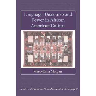 Language, Discourse and Power in African American Culture - (Studies in the Social and Cultural Foundations of Language) by  Marcyliena Morgan