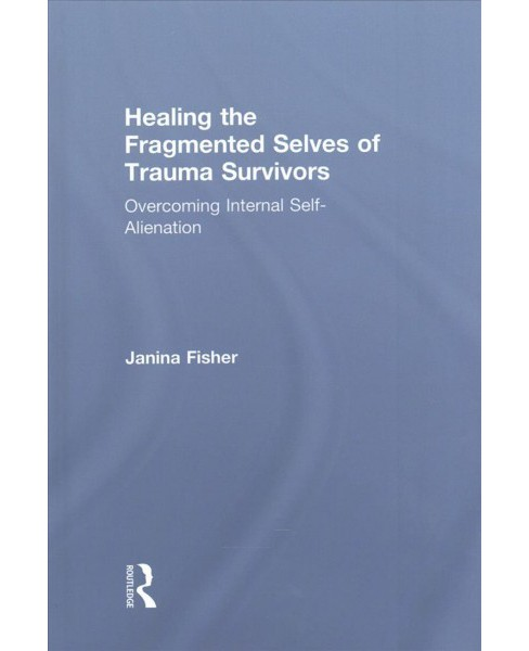 Healing the Fragmented Selves of Trauma Survivors : Overcoming Internal Self-Alienation (Hardcover) - image 1 of 1