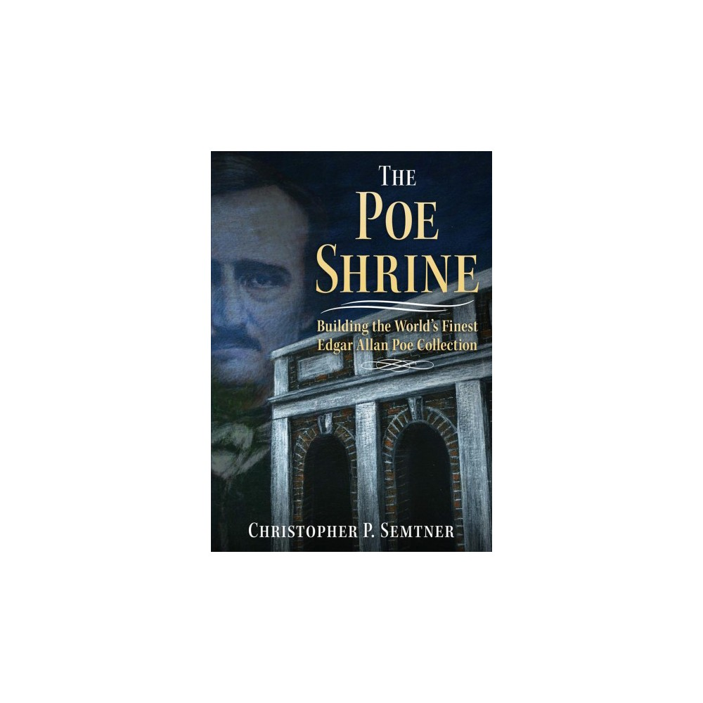 Poe Shrine : Building the World's Finest Edgar Allen Poe Collection (Paperback) (Christopher P. Semtner)