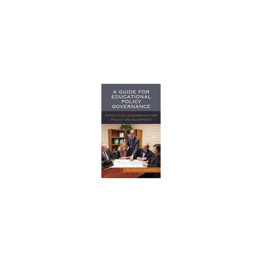 Guide for Educational Policy Governance : Effective Leadership for Policy Development - (Hardcover)