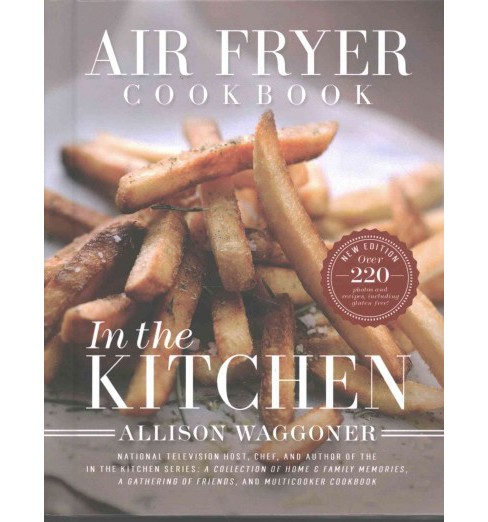 Air Fryer Cookbook : In the Kitchen (New) (Hardcover) (Allison Waggoner) - image 1 of 1