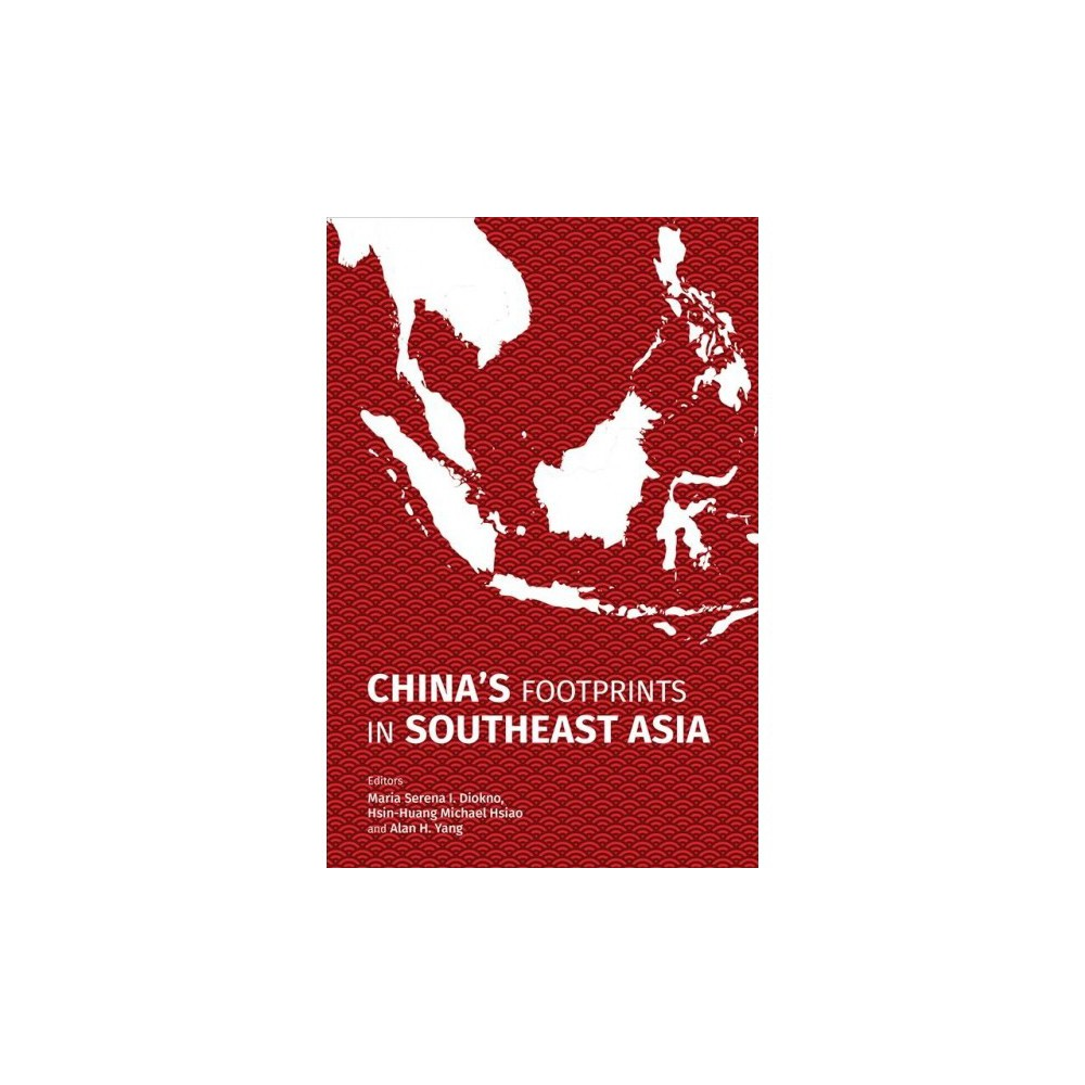 China's Footprints in Southeast Asia - by Hsin-Huang Michael Hsiao & Alan H. Yang (Paperback)