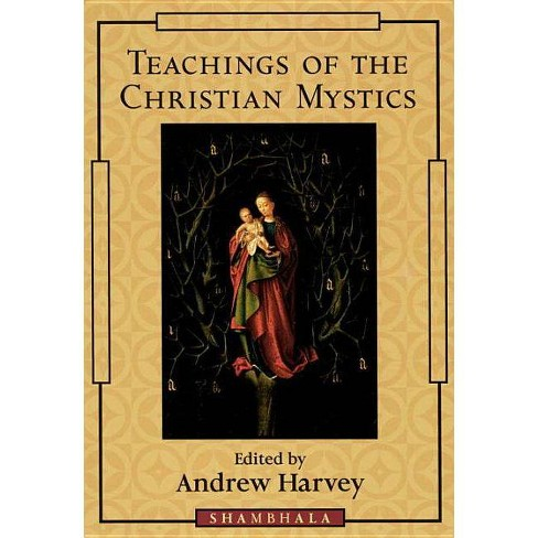 Teachings of the Christian Mystics - by  Andrew Harvey (Paperback) - image 1 of 1