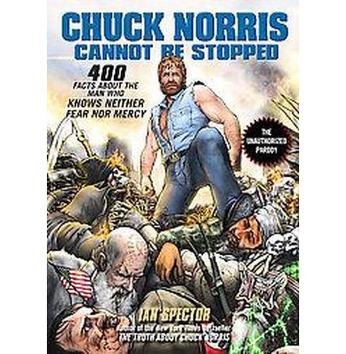 Chuck Norris Cannot Be Stopped : 400 All-New Facts About the Man Who Knows Neither Fear Nor Mercy - image 1 of 1