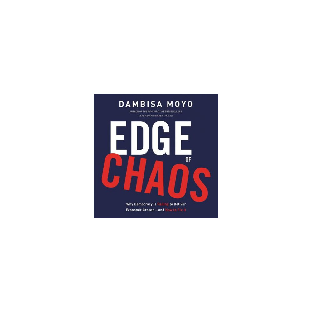 Edge of Chaos : Why Democracy Is Failing to Deliver Economic Growth?and How to Fix It - Unabridged