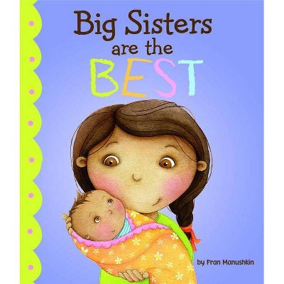 Big Sisters Are the Best - (Fiction Picture Books)by Fran Manushkin (Hardcover)