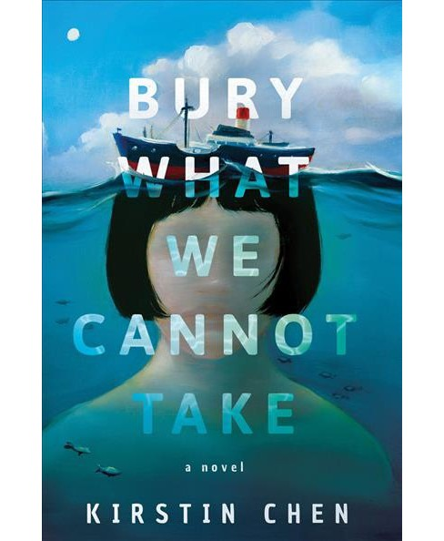 Bury What We Cannot Take -  by Kirstin Chen (Paperback) - image 1 of 1