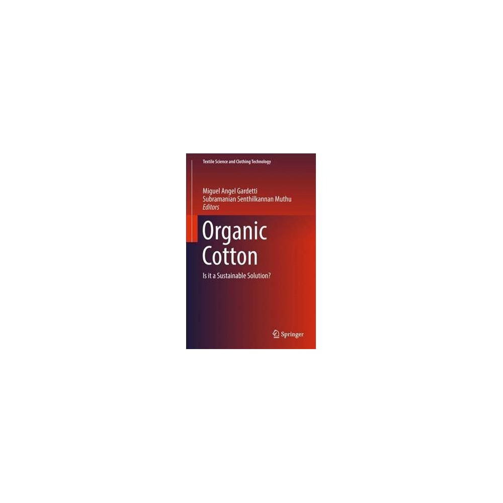 Organic Cotton : Is It a Sustainable Solution? - (Hardcover)
