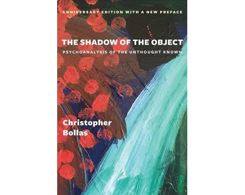 Shadow of the Object : Psychoanalysis of the Unthought Known (Reprint) (Paperback) (Christopher Bollas) - image 1 of 1