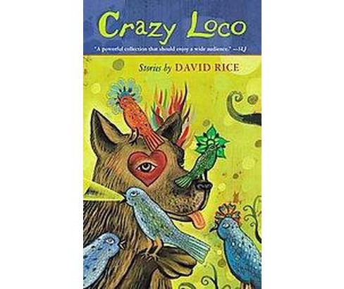 Crazy Loco : Stories (Reprint) (Paperback) (David Rice) - image 1 of 1