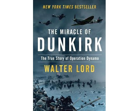 Miracle of Dunkirk : The True Story of Operation Dynamo (Reprint) (Paperback) (Walter Lord) - image 1 of 1